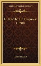 Le Bracelet De Turquoise (1890) - Andre Theuriet (author)