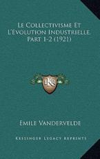 Le Collectivisme Et L'Evolution Industrielle, Part 1-2 (1921) - Emile Vandervelde (author)