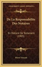 De La Responsabilite Des Notaires - Pierre Vincent (author)