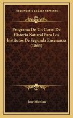 Programa De Un Curso De Historia Natural Para Los Institutos De Segunda Ensenanza (1863) - Jose Monlau (author)