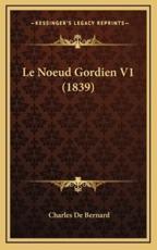 Le Noeud Gordien V1 (1839) - Charles De Bernard (author)