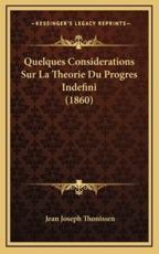Quelques Considerations Sur La Theorie Du Progres Indefini (1860) - Jean Joseph Thonissen (author)