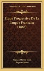 Etude Progressive De La Langue Francaise (1883) - Sigmon Martin Stern (author), Baptiste Meras (author)
