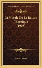 La Morale De La Raison Theorique (1903) - Andre Cresson (author)