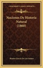 Nociones De Historia Natural (1860) - Benito Garcia De Los Santos (author)