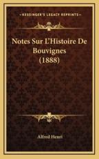 Notes Sur L'Histoire De Bouvignes (1888) - Alfred Henri (author)