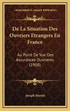 De La Situation Des Ouvriers Etrangers En France - Joseph Martin (author)