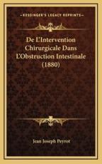 De L'Intervention Chirurgicale Dans L'Obstruction Intestinale (1880) - Jean Joseph Peyrot (author)
