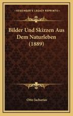 Bilder Und Skizzen Aus Dem Naturleben (1889) - Otto Jacharias (author)