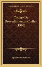 Codigo De Procedimientos Civiles (1906) - Aguilar Vera Publisher (author)