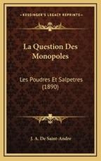 La Question Des Monopoles - J A De Saint-Andre (author)