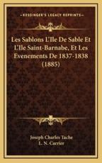 Les Sablons L'Ile De Sable Et L'Ile Saint-Barnabe, Et Les Evenements De 1837-1838 (1885) - Joseph Charles Tache (author), L N Carrier (author)
