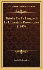 Histoire De La Langue Et La Litterature Provencales (1845) - Emile De Laveleye (author)