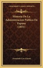 Historia De La Administracion Publica De Espana (1851) - Fernando Cos-Gayon (author)