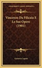 Vincenzo Da Filicaia E Le Sue Opere (1901) - Gustavo Caponi (author)