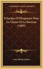 Principes D'Eloquence Pour La Chaire Et Le Barreau (1805) - Jean Siffrein Maury (author)