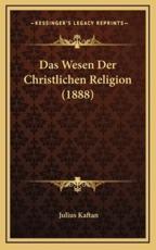 Das Wesen Der Christlichen Religion (1888) - Julius Kaftan (author)