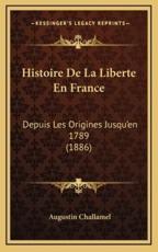 Histoire De La Liberte En France - Augustin Challamel (author)