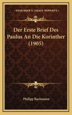 Der Erste Brief Des Paulus an Die Korinther (1905) - Philipp Bachmann (author)