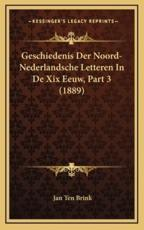 Geschiedenis Der Noord-Nederlandsche Letteren in De XIX Eeuw, Part 3 (1889) - Jan Ten Brink (author)