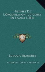 Histoire De L'Organisation Judiciaire En France (1886) - Ludovic Beauchet (author)