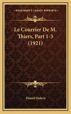 Le Courrier De M. Thiers, Part 1-3 (1921) - Daniel Halevy (author)