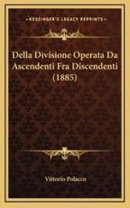 Della Divisione Operata Da Ascendenti Fra Discendenti (1885) - Vittorio Polacco (author)