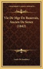 Vie De Mgr De Beauvais, Ancien De Senez (1842) - Louis De Sambucy (author)