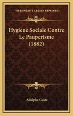 Hygiene Sociale Contre Le Pauperisme (1882) - Adolphe Coste (author)
