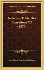 Nouveau Traite Des Sensations V2 (1876) - Jean Marie Amedee Guillaume (author)