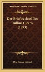 Der Briefwechsel Des Tullius Cicero (1893) - Otto Eduard Schmidt (author)