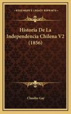 Historia De La Independencia Chilena V2 (1856) - Claudio Gay (author)