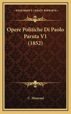 Opere Politiche Di Paolo Paruta V1 (1852) - C Monzani (author)