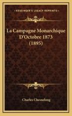 La Campagne Monarchique D'Octobre 1873 (1895) - Charles Chesnelong (author)