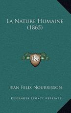 La Nature Humaine (1865) - Jean Felix Nourrisson (author)