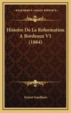 Histoire De La Reformation Abordeaux V1 (1884) - Ernest Gaullieur (author)