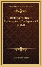 Historia Politica Y Parlamentaria De Espana V3 (1862) - Juan Rico y Amat (author)