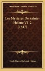Les Mysteres De Sainte-Helene V1-2 (1847) - Emile Marco De Saint-Hilaire (author)
