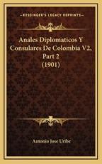 Anales Diplomaticos Y Consulares De Colombia V2, Part 2 (1901) - Antonio Jose Uribe (author)