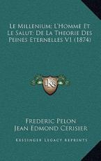 Le Millenium; L'Homme Et Le Salut; De La Theorie Des Peines Eternelles V1 (1874) - Frederic Pelon (author), Jean Edmond Cerisier (author), Jean Camblong (author)