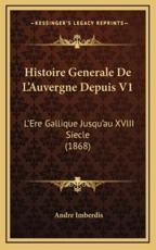 Histoire Generale De L'Auvergne Depuis V1 - Andre Imberdis (author)