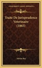 Traite De Jurisprudence Veterinaire (1865) - Adrien Rey (author)