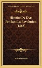 Histoire De L'Art Pendant La Revolution (1863) - Jules Renouvier (author)