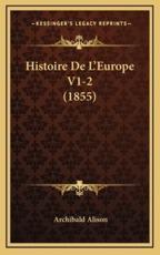 Histoire De L'Europe V1-2 (1855) - Archibald Alison (author)
