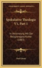 Spekulative Theologie V1, Part 1 - Paul Gloatz (author)