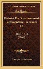 Histoire Du Gouvernement Parlementaire En France V6 - Duvergier De Hauranne (author)