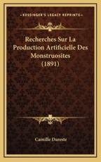 Recherches Sur La Production Artificielle Des Monstruosites (1891) - Camille Dareste (author)
