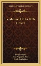 Le Manuel De La Bible (1857) - Joseph Angus, Jean Augustin Bost (translator), Emile Rochedieu (translator)