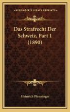 Das Strafrecht Der Schweiz, Part 1 (1890) - Heinrich Pfenninger (author)