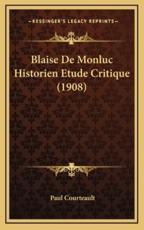 Blaise De Monluc Historien Etude Critique (1908) - Paul Courteault (author)